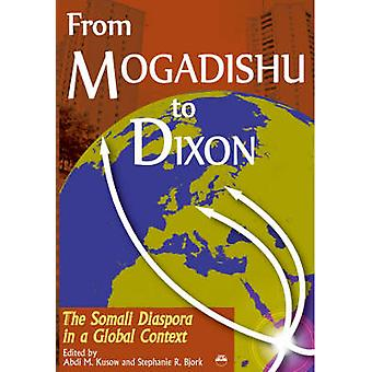 From Mogadishu to Dixon - The Somali Diaspora in a Global Context by A