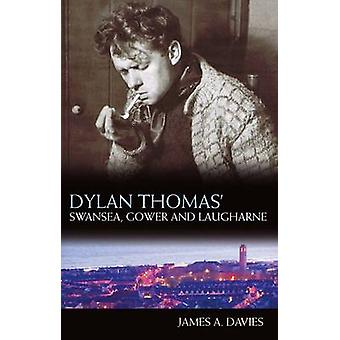 Dylan Thomas's Swansea - Gower and Laugharne (2nd Revised edition) by