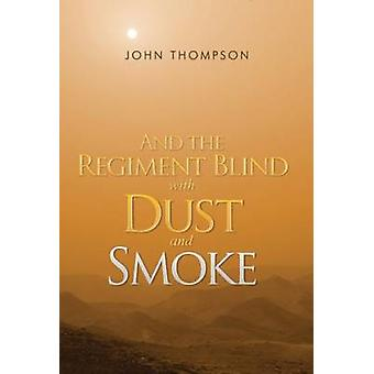 And the Regiment Blind with Dust and Smoke by John Thompson - 9781848