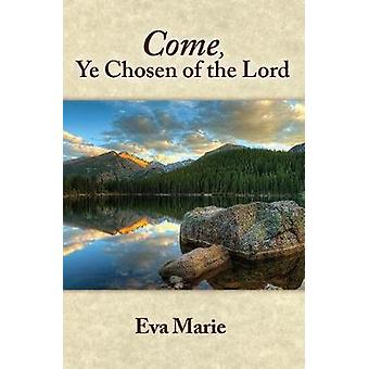 Come Ye Chosen of the Lord by Eva Marie Willard - 9781934668757 Book
