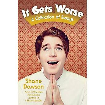 It Gets Worse - A Collection of Essays by Shane Dawson - 9781501132841