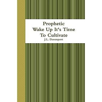 Prophetic Wake Up Its Time to Cultivate by Davenport & J. L.