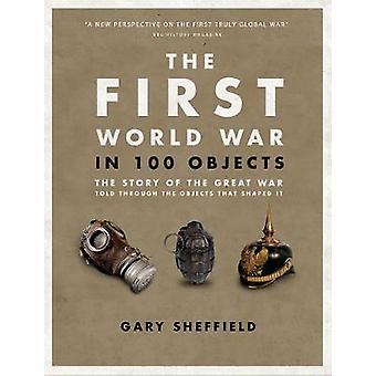 First World War in 100 Objects by Gary Sheffield
