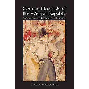German Novelists of the Weimar Republic Intersections of Literature and Politics by Leydecker & Karl