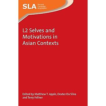 L2 Selves and Motivations in Asian Contexts by Matthew T. Apple