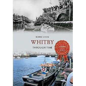 Whitby Through Time di Cook & Robin