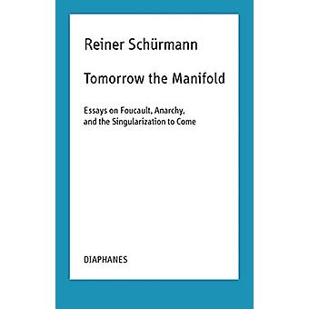 Tomorrow the Manifold  Essays on Foucault Anarchy and the by Reiner Schrmann