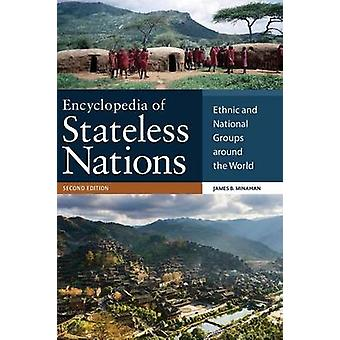 Encyclopedia of Stateless Nations Ethnic and National Groups around the World by Minahan & James