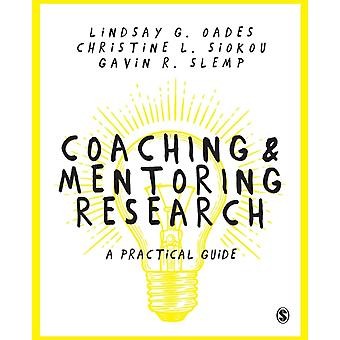 Coaching and Mentoring Research by Lindsay G Oades
