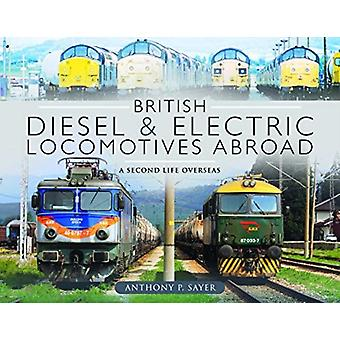British Diesel and Electric Locomotives Abroad by Anthony P Sayer