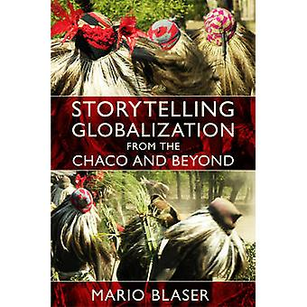Storytelling Globalization from the Chaco and Beyond by Mario Blaser
