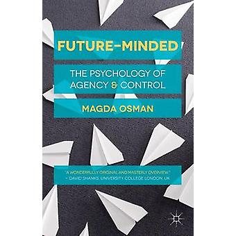 FutureMinded  The Psychology of Agency and Control by Osman & Magda