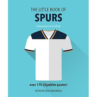 The Little Book of Spurs  Bursting with over 170 Lilywhite quotes by Louis Massarella