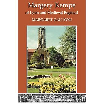 Margrery Kempe of Lynn and Medieval England by Gallyon & Margaret