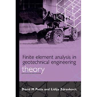 Finite Element Analysis in Geotechnical Engineering Theory by Potts & David M.