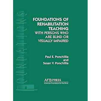 Foundations of Rehabilitation Teaching With Persons Who Are Blind or Visually Impaired by Ponchillia & Paul E.