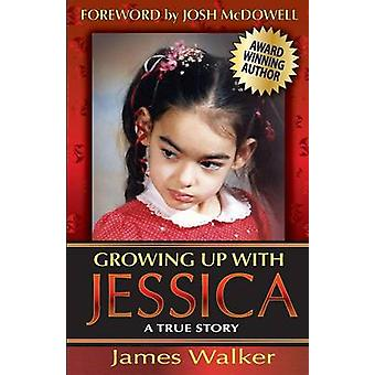 Growing Up with Jessica Second Edition Blessed by the Unexpected Parenting of a Special Needs Child. by Walker & James