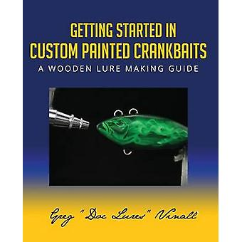 Getting Started In Custom Painted Crankbaits A Wooden Lure Making Guide by Vinall & Greg