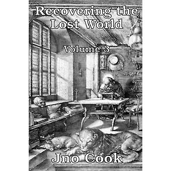 Recovering The Lost World Volume 3 by Cook & Jno