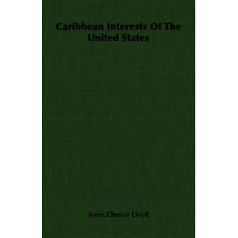 Caribbean Interests of the United States by Jones & Chester Lloyd