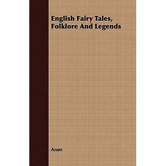 English Fairy Tales Folklore And Legends by Anon