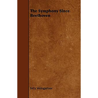 The Symphony Since Beethoven by Weingartner & Felix