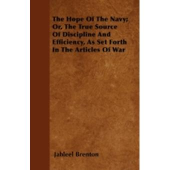 The Hope Of The Navy Or The True Source Of Discipline And Efficiency As Set Forth In The Articles Of War by Brenton & Jahleel