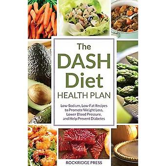Dash Diet Health Plan LowSodium LowFat Recipes to Promote Weight Loss Lower Blood Pressure and Help Prevent Diabetes by Chatham & John