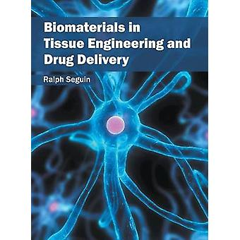 Biomaterials in Tissue Engineering and Drug Delivery by Seguin & Ralph