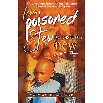 From Poisoned Stew to Pastures New by Millard & Mary Weeks