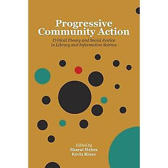 Progressive Community Action Critical Theory and Social Justice in Library and Information Science by Mehra & Bharat