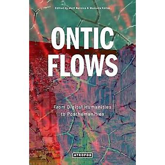 ONTIC FLOWS From Digital Humanities to Posthumanities by Bernico & Matt