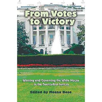 From Votes to Victory Winning and Governing the White House in the 21st Century by Meena & Bose