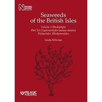 Seaweeds of the British Isles Cryptonemiales Sensu Stricto Palmariales Rhodymeniales by Irvine & Linda M.