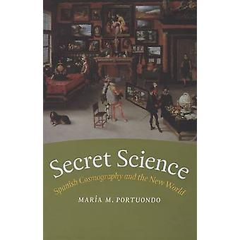 Secret Science - Spanish Cosmography and the New World by Maria M. Por