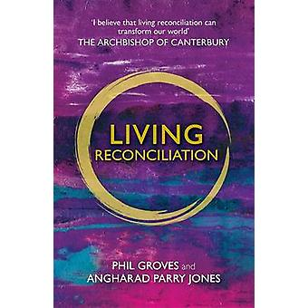Living Reconciliation by Phil Groves - Angharad Parry-Jones - 9780281