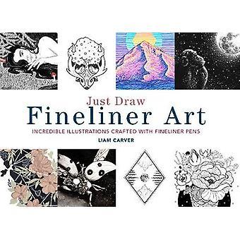 Just Draw Fineliner Art - Ongelooflijke illustraties gemaakt met Fineli