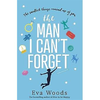 The Man I Can't Forget by Eva Woods - 9780751575842 Book