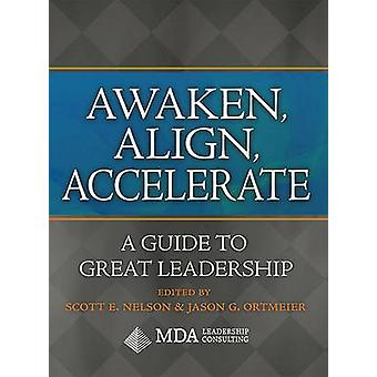Awaken - Align - Accelerate - A Guide to Great Leadership by Scott E N