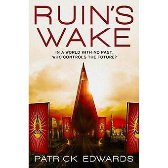 Ruin's Wake by Patrick Edwards - 9781785658792 Book
