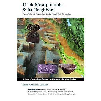 Uruk Mesopotamia & Its Neighbors - Cross-cultural Interactions in