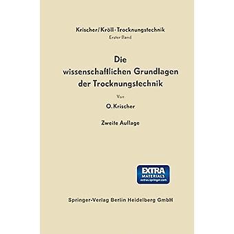 Die Wissenschaftlichen Grundlagen Der Trocknungstechnik by Otto Krisc