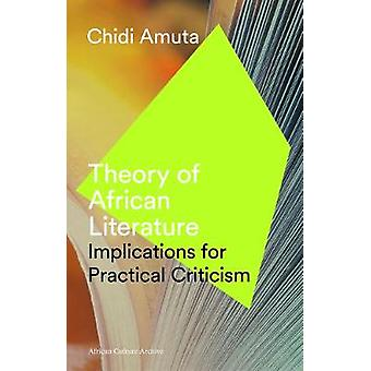 Theory of African Literature - Implications for Practical Criticism by