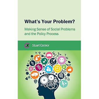 What's Your Problem? - Making Sense of Social Problems and the Policy