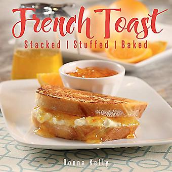 French Toast - Stacked - Stuffed - Baked by Donna Kelly - 978142365135