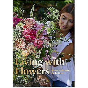 Living with Flowers - Blooms & Bouquets for the Home by Rowan Blos