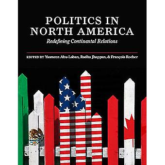 Politics in North America - Redefining Continental Relations by Yasmee