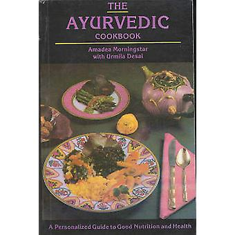 The Ayurvedic Cookbook - A Personalized Guide to Good Nutrition and He