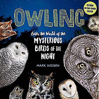 Owling - Enter the World of the Mysterious Birds of the Night by  -Mar