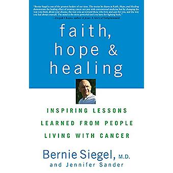 Faith - Hope and Healing - Inspiring Lessons Learned from People Livin